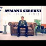 Aymane Serhani Galthali Mimti LYRICSكلمات