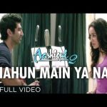 Chahun Main Ya Naa Full Hd Aashiqui 2 Video Song