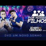 Zé Neto e Cristiano POR NOSSOS FILHOS DVD Um Novo Sonho