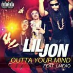 Lil Jon – Outta Your Mind ft. LMFAO